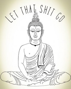 "drawing of buddha with caption ""let that shit go"""