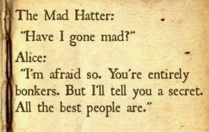 Quote from Alice in Wonderland about madness.